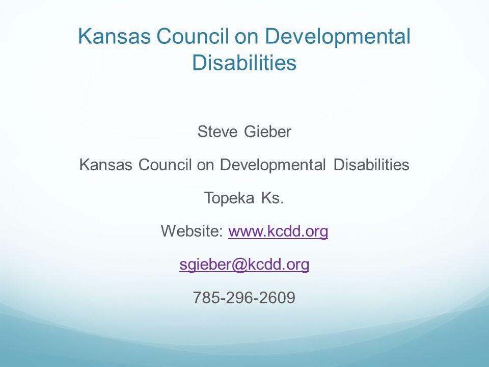 Kansas Council on Developmental Disabilities Steve Gieber Kansas Council on Developmental Disabilities Topeka Ks.