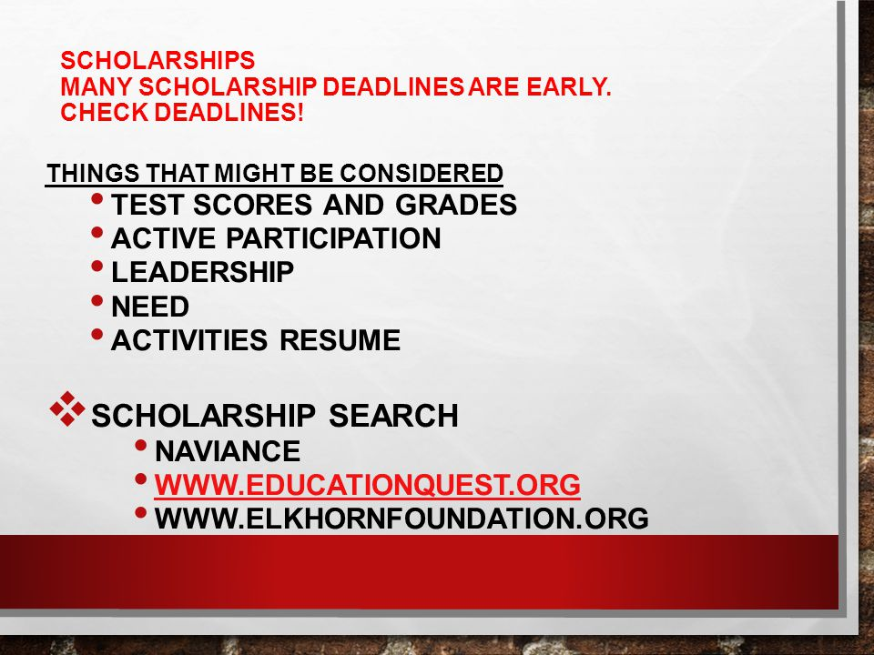 SCHOLARSHIPS MANY SCHOLARSHIP DEADLINES ARE EARLY.