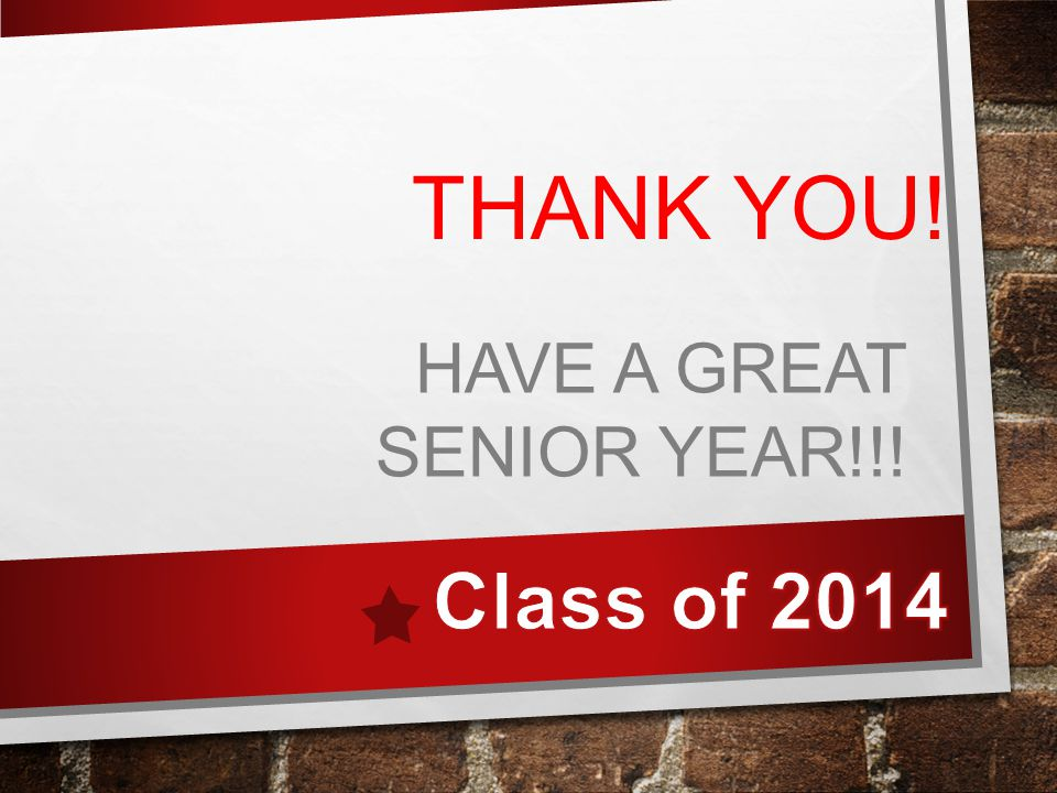 THANK YOU! HAVE A GREAT SENIOR YEAR!!!