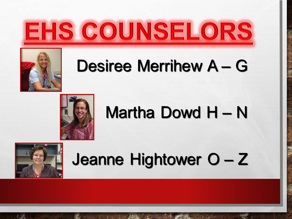 Desiree Merrihew A – G Martha Dowd H – N Jeanne Hightower O – Z