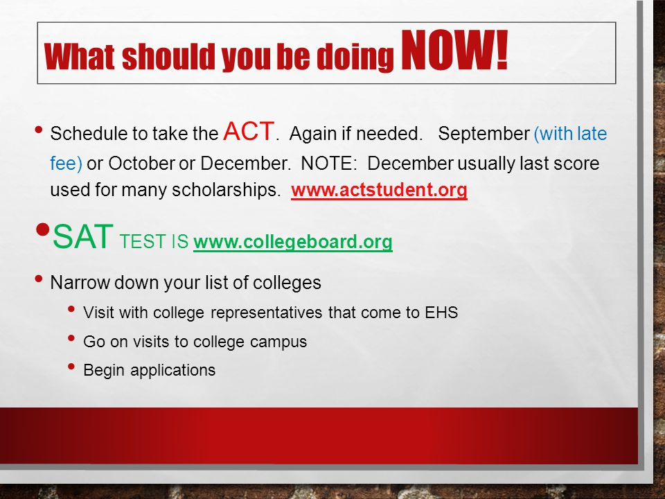 What should you be doing NOW. Schedule to take the ACT.
