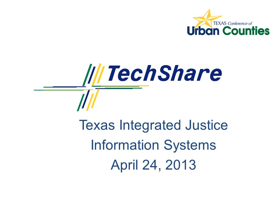 Owned by Counties for Counties Integration/Data Sharing Accelerated Development and Delivery – Criminal Courts Prosecutor based on Tarrant County's Successful System 12 ACMSMotivation