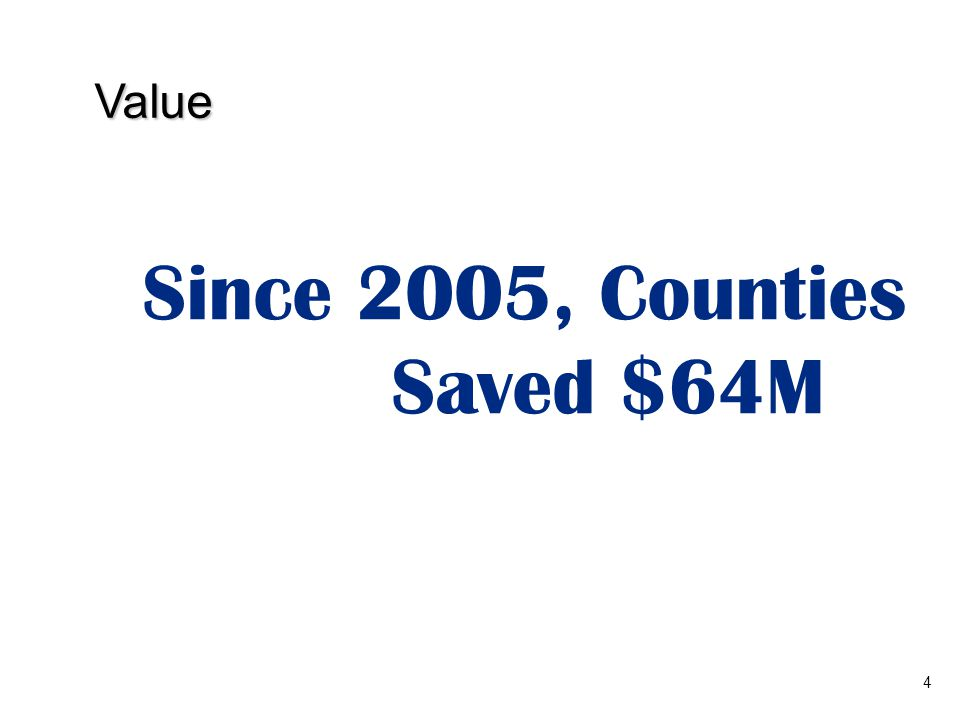 4 Value Since 2005, Counties Saved $64M