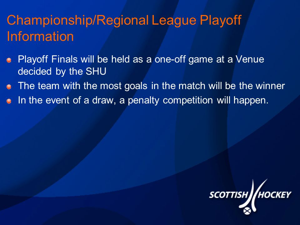 Championship/Regional League Playoff Information Playoff Finals will be held as a one-off game at a Venue decided by the SHU The team with the most go