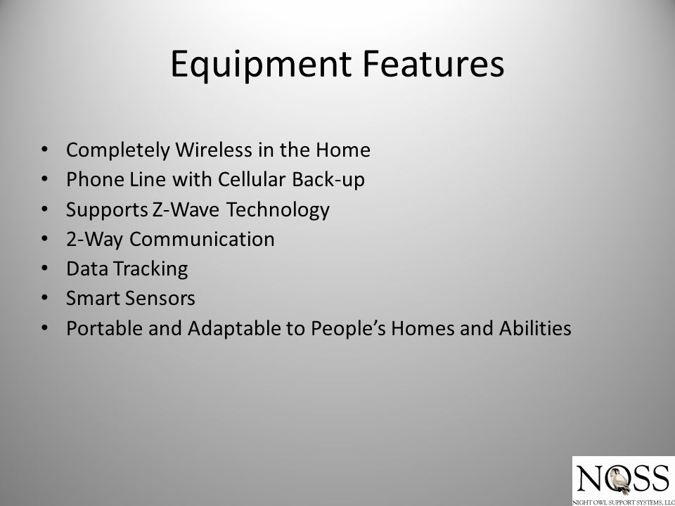Equipment Features Completely Wireless in the Home Phone Line with Cellular Back-up Supports Z-Wave Technology 2-Way Communication Data Tracking Smart