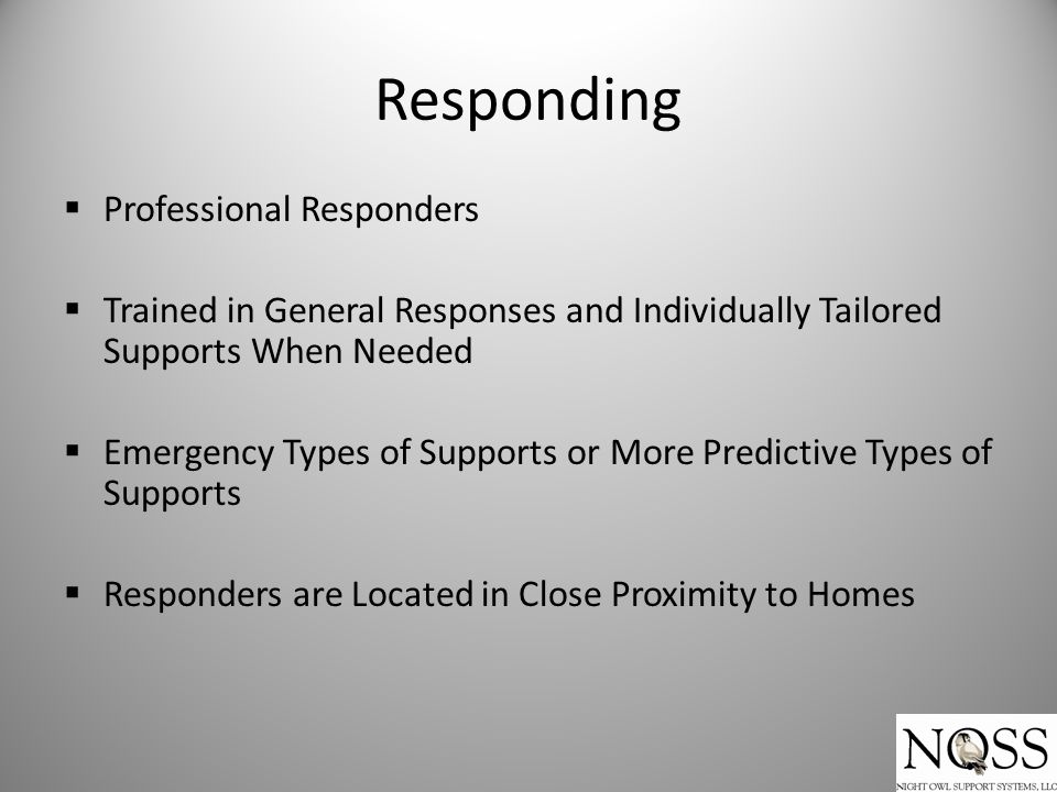 Responding  Professional Responders  Trained in General Responses and Individually Tailored Supports When Needed  Emergency Types of Supports or Mo