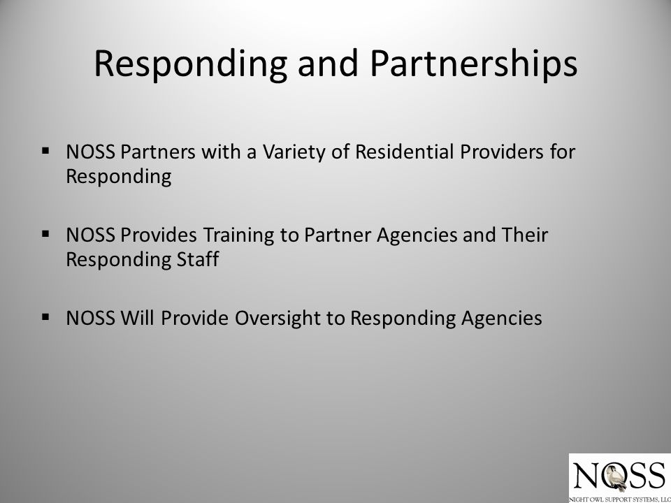  NOSS Partners with a Variety of Residential Providers for Responding  NOSS Provides Training to Partner Agencies and Their Responding Staff  NOSS