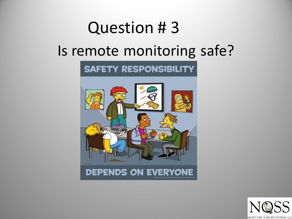 Question # 3 Is remote monitoring safe?