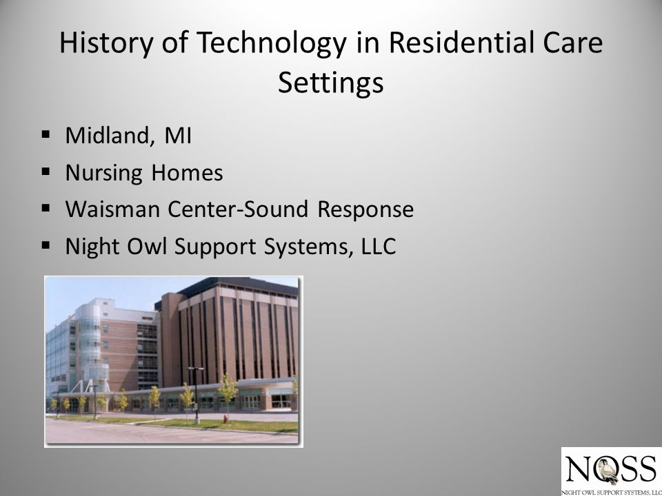 History of Technology in Residential Care Settings  Midland, MI  Nursing Homes  Waisman Center-Sound Response  Night Owl Support Systems, LLC