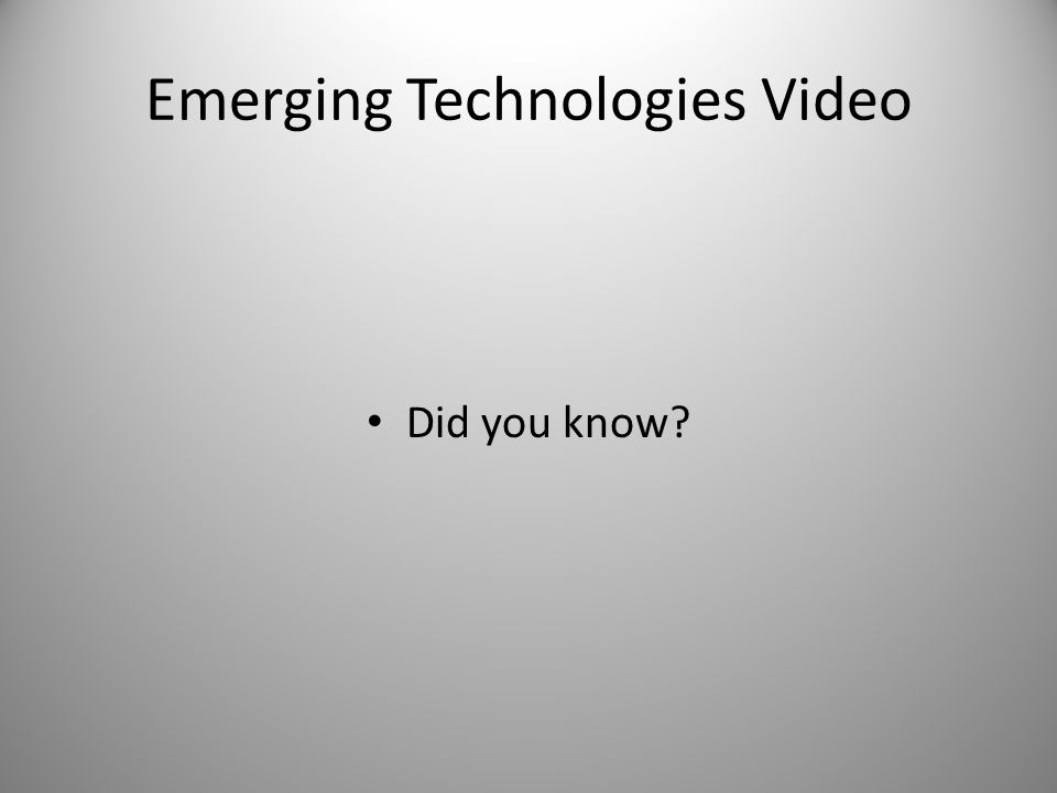 Emerging Technologies Video Did you know?