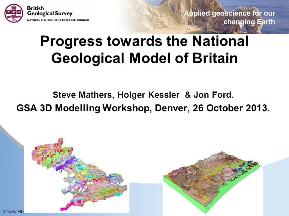 © NERC All rights reserved National crustal model Uses include academic debate, public understanding of science, geoscience education Undergoing extension to England 2013-2015 BGS-GSNI-GSI