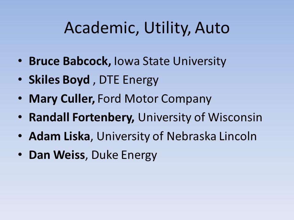 Academic, Utility, Auto Bruce Babcock, Iowa State University Skiles Boyd, DTE Energy Mary Culler, Ford Motor Company Randall Fortenbery, University of Wisconsin Adam Liska, University of Nebraska Lincoln Dan Weiss, Duke Energy