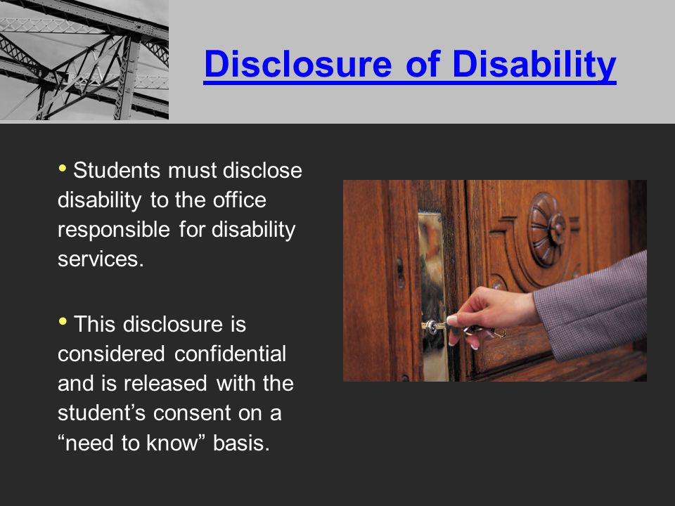 Disclosure of Disability Students must disclose disability to the office responsible for disability services.