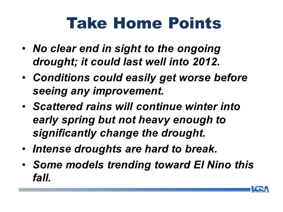 Take Home Points No clear end in sight to the ongoing drought; it could last well into 2012.