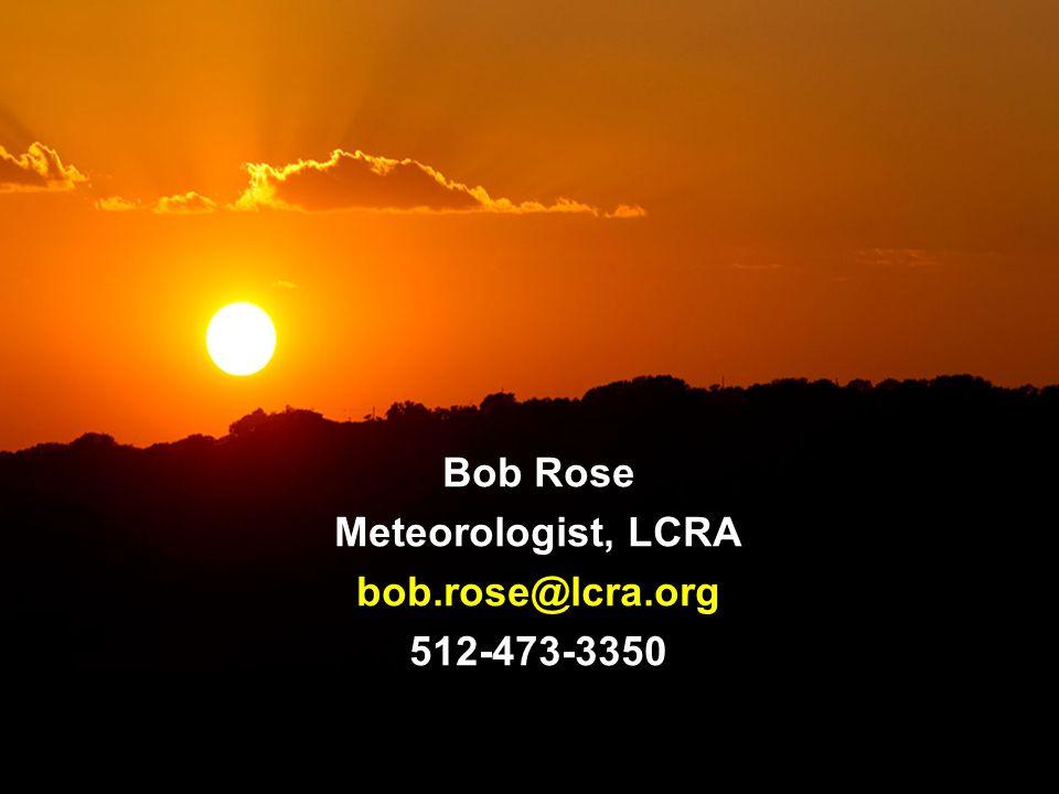 Bob Rose Meteorologist, LCRA bob.rose@lcra.org512-473-3350