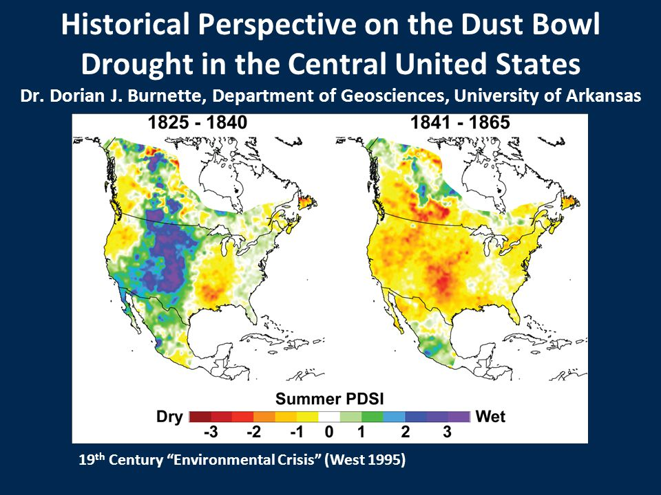 Historical Perspective on the Dust Bowl Drought in the Central United States Dr. Dorian J. Burnette, Department of Geosciences, University of Arkansas