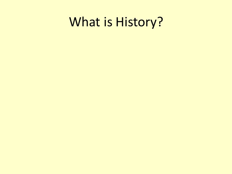 History attempts to describe and explain the past.