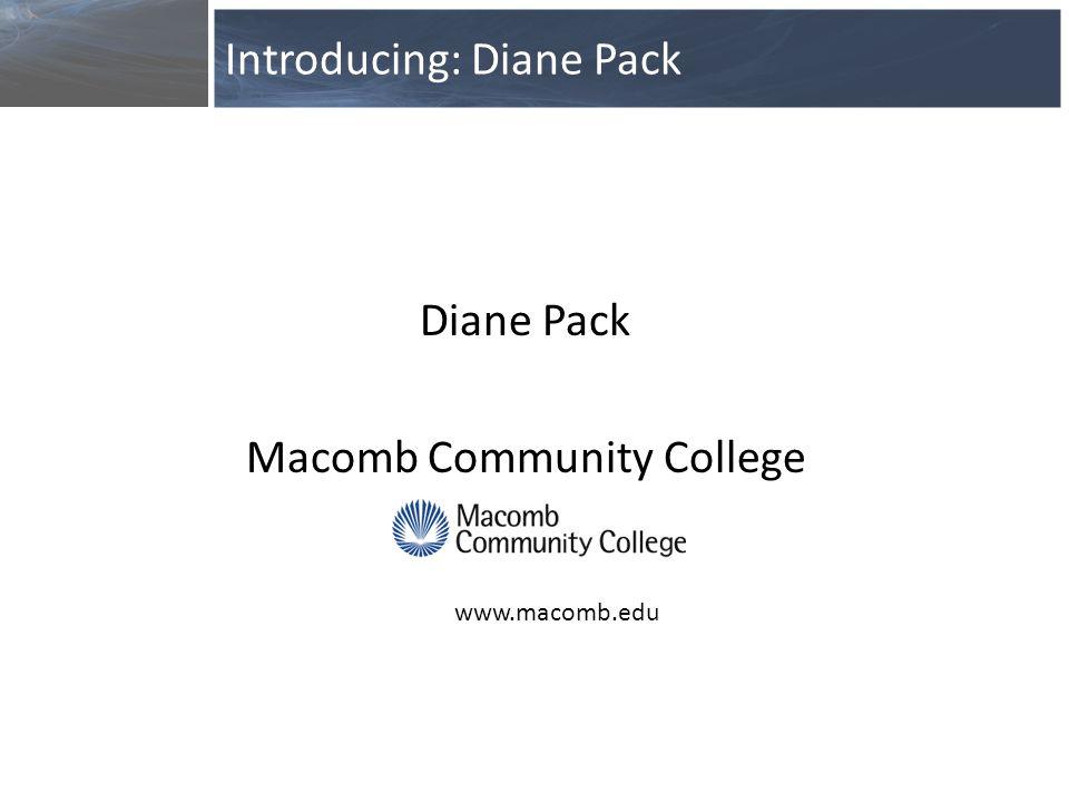 Diane Pack Macomb Community College Introducing: Diane Pack www.macomb.edu