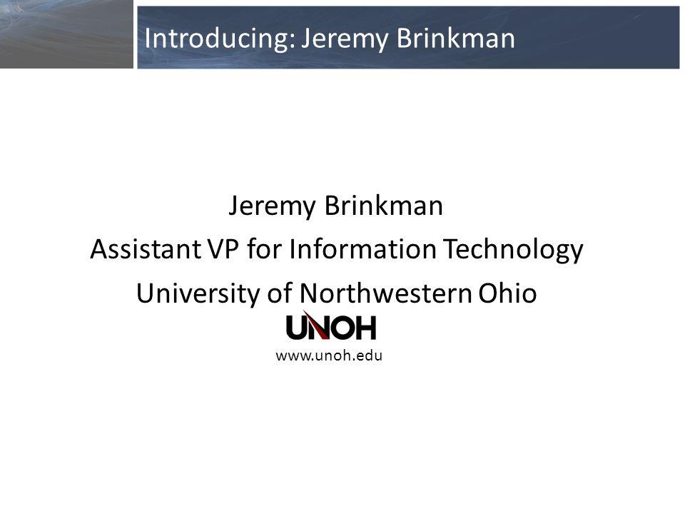 Jeremy Brinkman Assistant VP for Information Technology University of Northwestern Ohio Introducing: Jeremy Brinkman www.unoh.edu