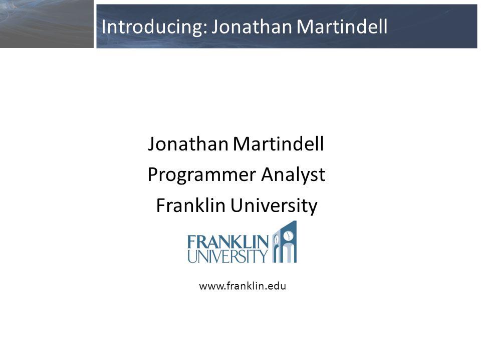 Jonathan Martindell Programmer Analyst Franklin University Introducing: Jonathan Martindell www.franklin.edu