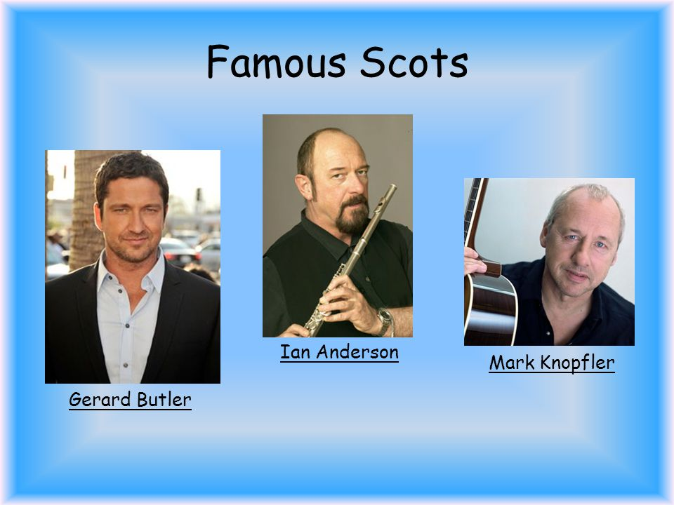 Famous Scots Gerard Butler Ian Anderson Mark Knopfler