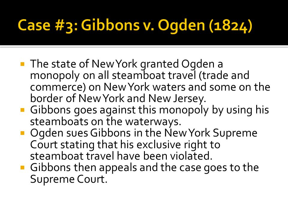  The state of New York granted Ogden a monopoly on all steamboat travel (trade and commerce) on New York waters and some on the border of New York and New Jersey.