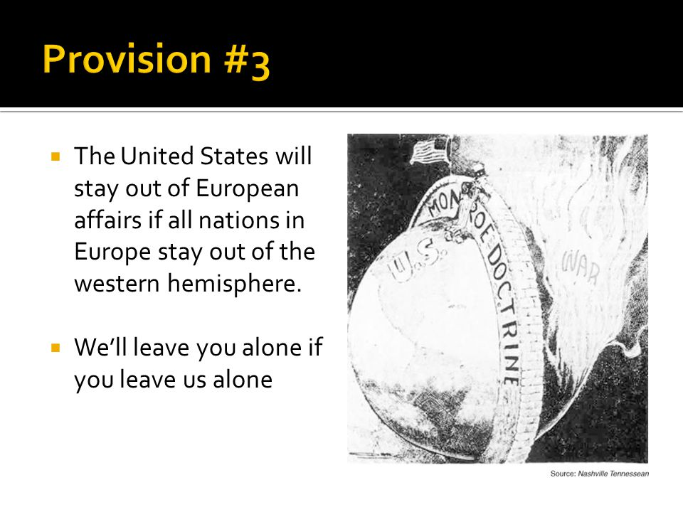  The United States will stay out of European affairs if all nations in Europe stay out of the western hemisphere.