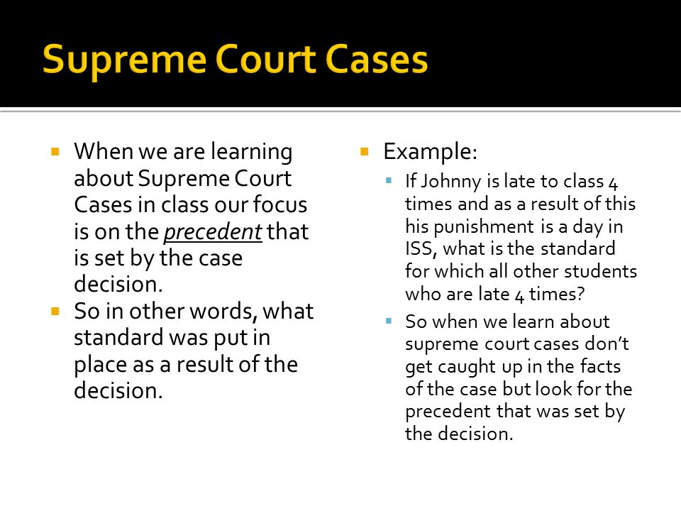  When we are learning about Supreme Court Cases in class our focus is on the precedent that is set by the case decision.