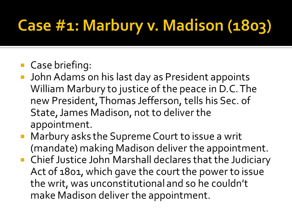  Case briefing:  John Adams on his last day as President appoints William Marbury to justice of the peace in D.C.