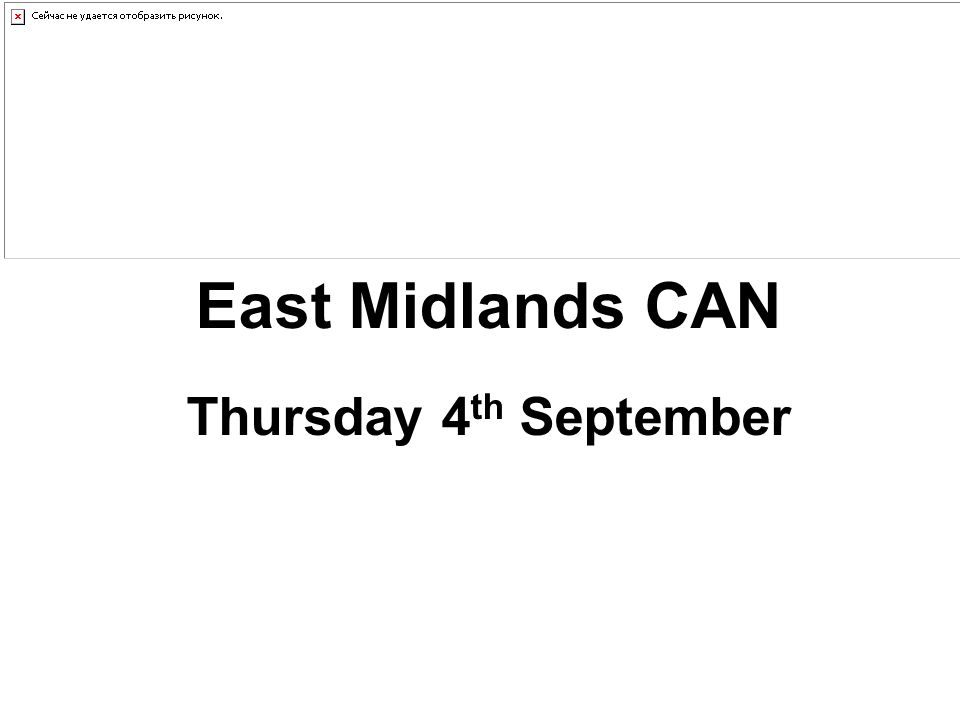 East Midlands CAN Thursday 4 th September