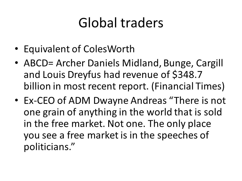 Global traders Equivalent of ColesWorth ABCD= Archer Daniels Midland, Bunge, Cargill and Louis Dreyfus had revenue of $348.7 billion in most recent report.