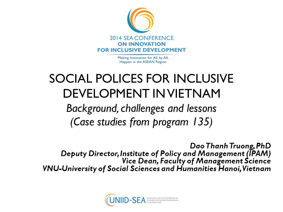 SOCIAL POLICES FOR INCLUSIVE DEVELOPMENT IN VIETNAM Background, challenges and lessons (Case studies from program 135) Dao Thanh Truong, PhD Deputy Di