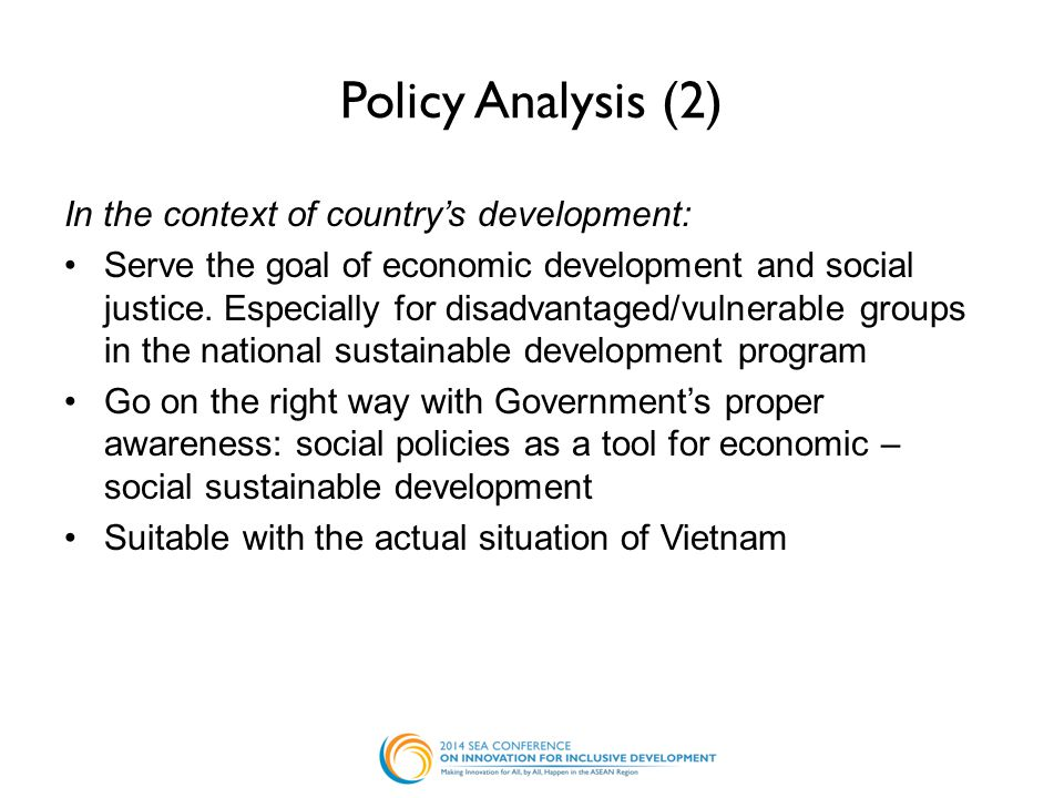 Policy Analysis (2) In the context of country's development: Serve the goal of economic development and social justice. Especially for disadvantaged/v