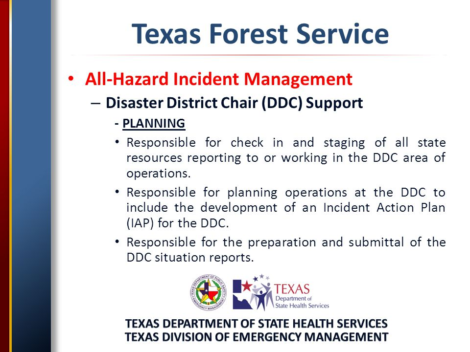 Texas Forest Service All-Hazard Incident Management – Disaster District Chair (DDC) Support – LOGISTICS Establish and maintain resource ordering for the DDC.