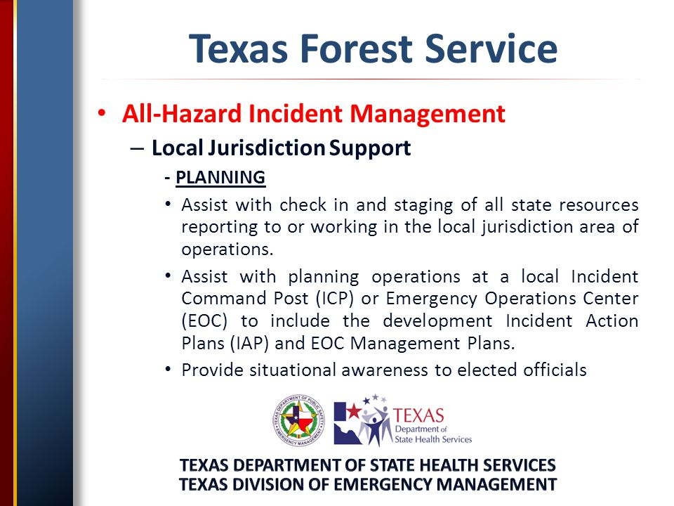 Texas Forest Service All-Hazard Incident Management – Local Jurisdiction Support - PLANNING Assist with check in and staging of all state resources reporting to or working in the local jurisdiction area of operations.