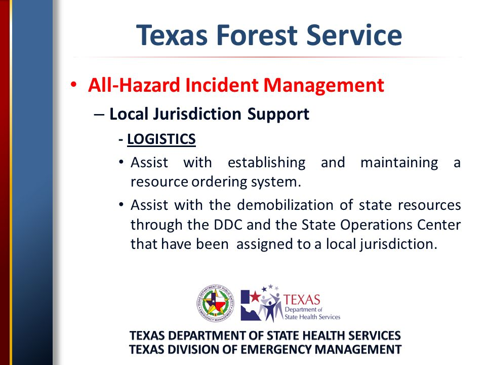 Texas Forest Service All-Hazard Incident Management – Local Jurisdiction Support - LOGISTICS Assist with establishing and maintaining a resource ordering system.