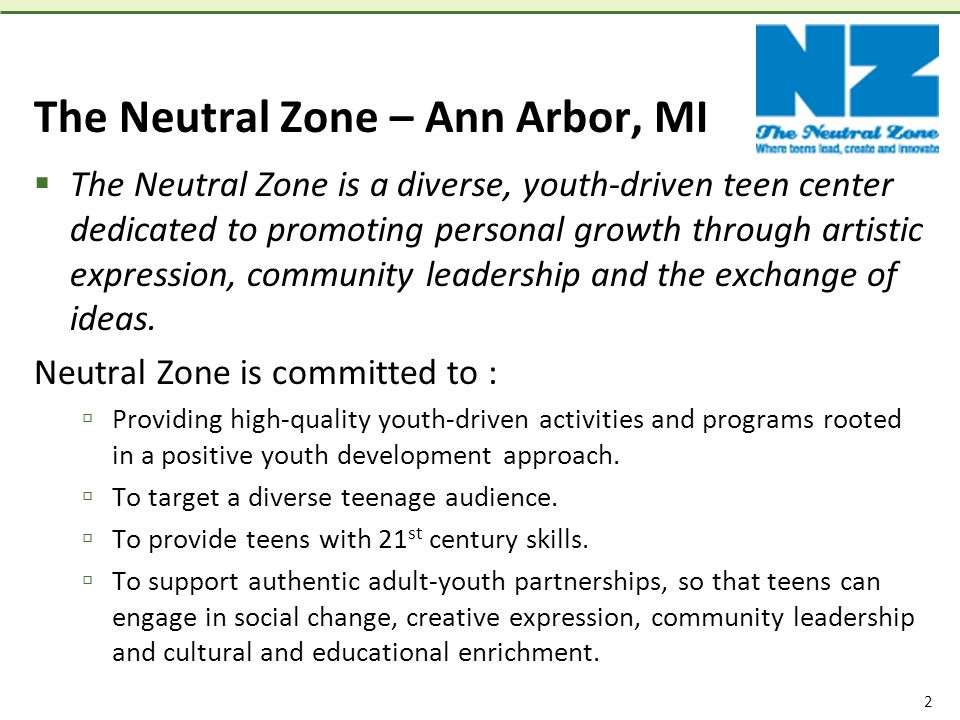 2 The Neutral Zone – Ann Arbor, MI  The Neutral Zone is a diverse, youth-driven teen center dedicated to promoting personal growth through artistic expression, community leadership and the exchange of ideas.