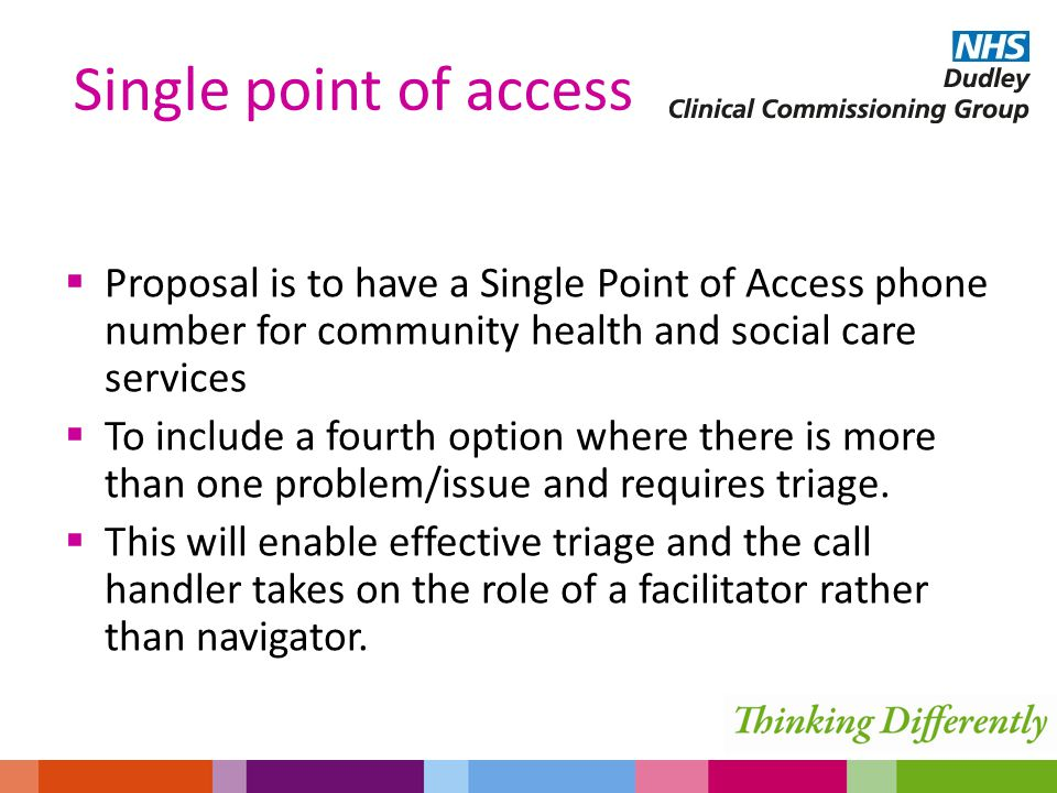  Proposal is to have a Single Point of Access phone number for community health and social care services  To include a fourth option where there is more than one problem/issue and requires triage.
