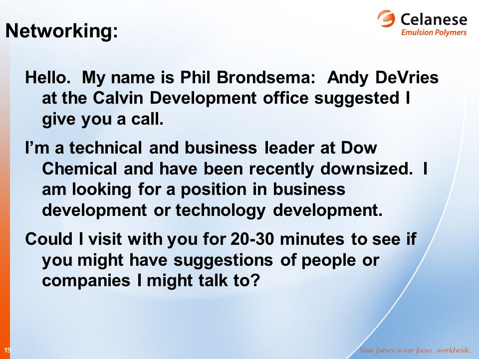 19 Networking: Hello. My name is Phil Brondsema: Andy DeVries at the Calvin Development office suggested I give you a call. I'm a technical and busine