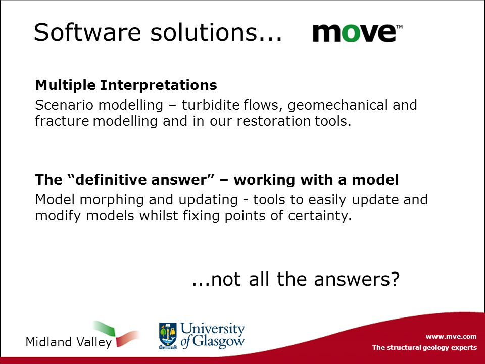 www.mve.com The structural geology experts Midland Valley Software solutions... Multiple Interpretations Scenario modelling – turbidite flows, geomech
