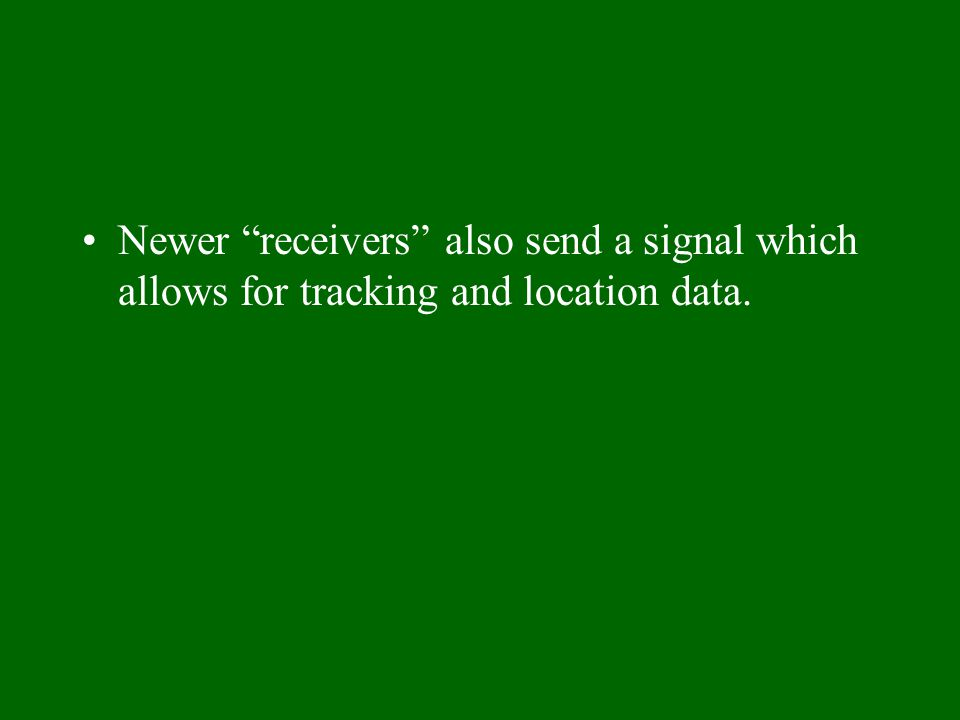 Newer receivers also send a signal which allows for tracking and location data.