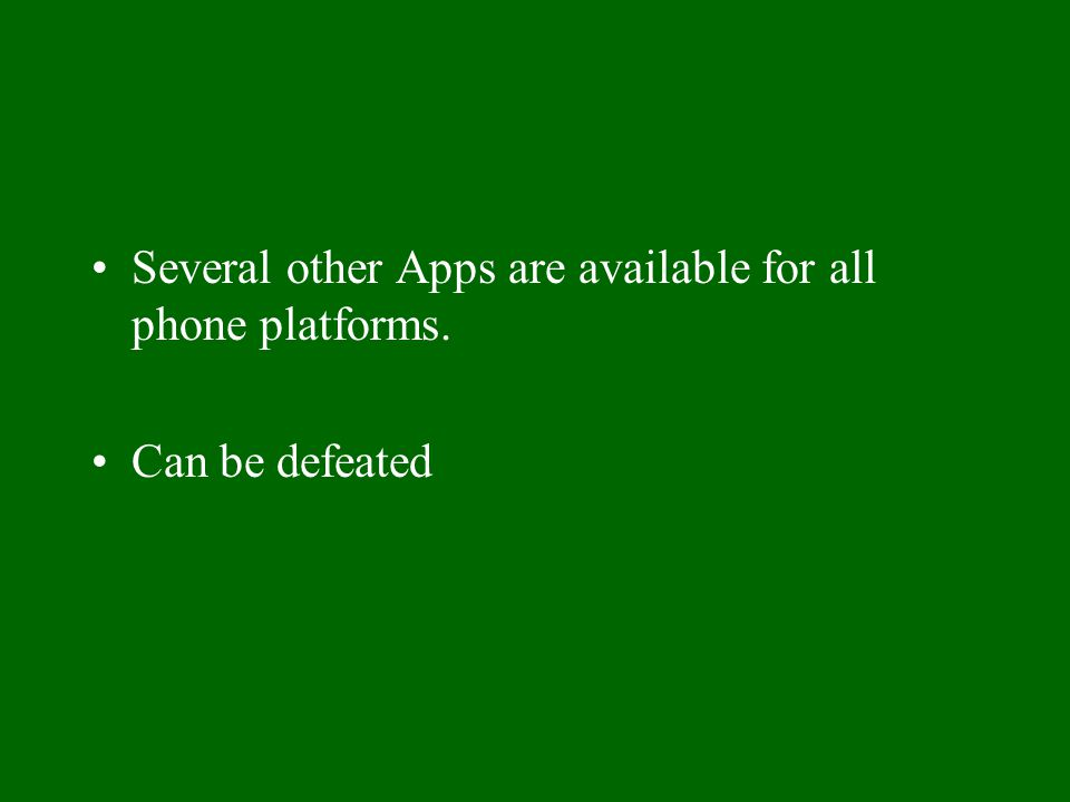 Several other Apps are available for all phone platforms. Can be defeated