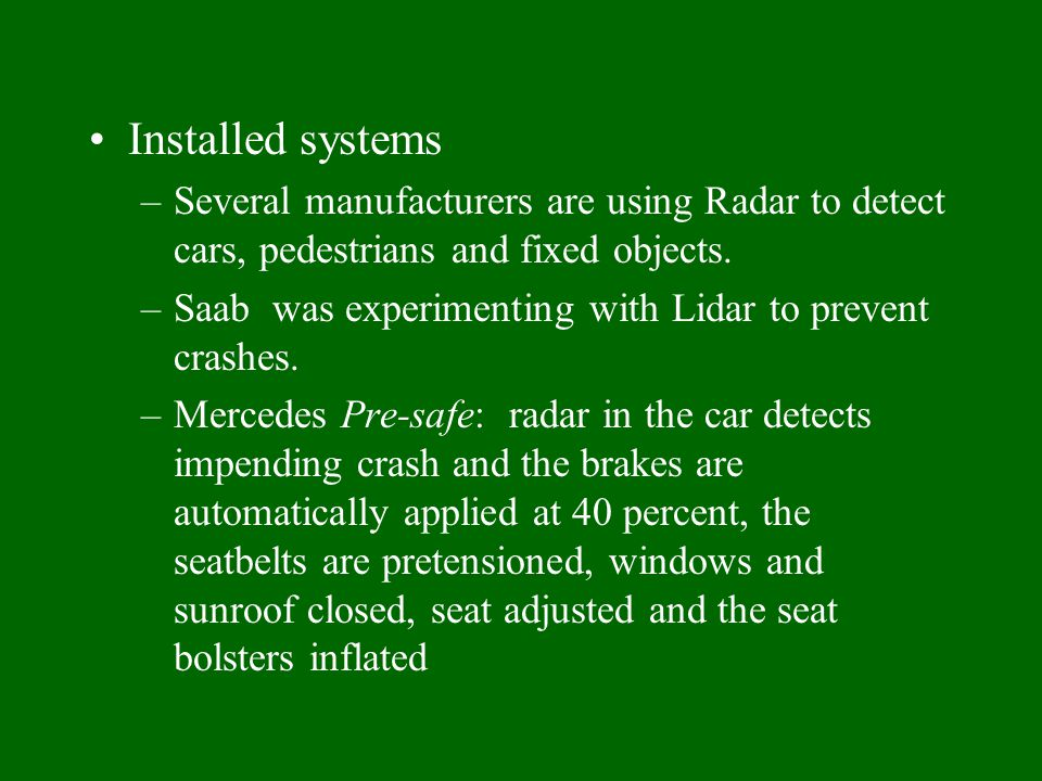 Installed systems –Several manufacturers are using Radar to detect cars, pedestrians and fixed objects.