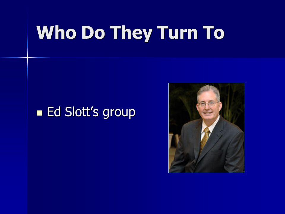 Who Do They Turn To Ed Slott's group Ed Slott's group