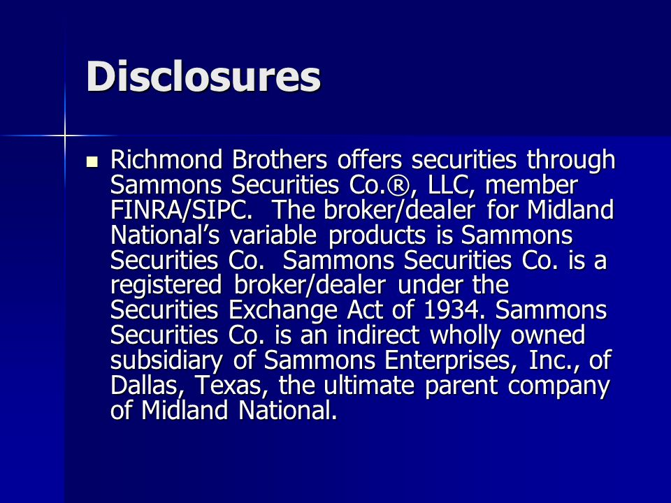 Disclosures Richmond Brothers offers securities through Sammons Securities Co.®, LLC, member FINRA/SIPC.