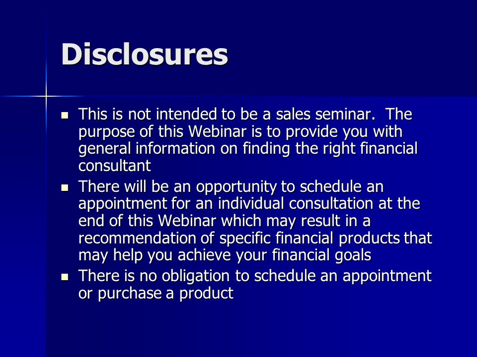 Disclosures This is not intended to be a sales seminar.