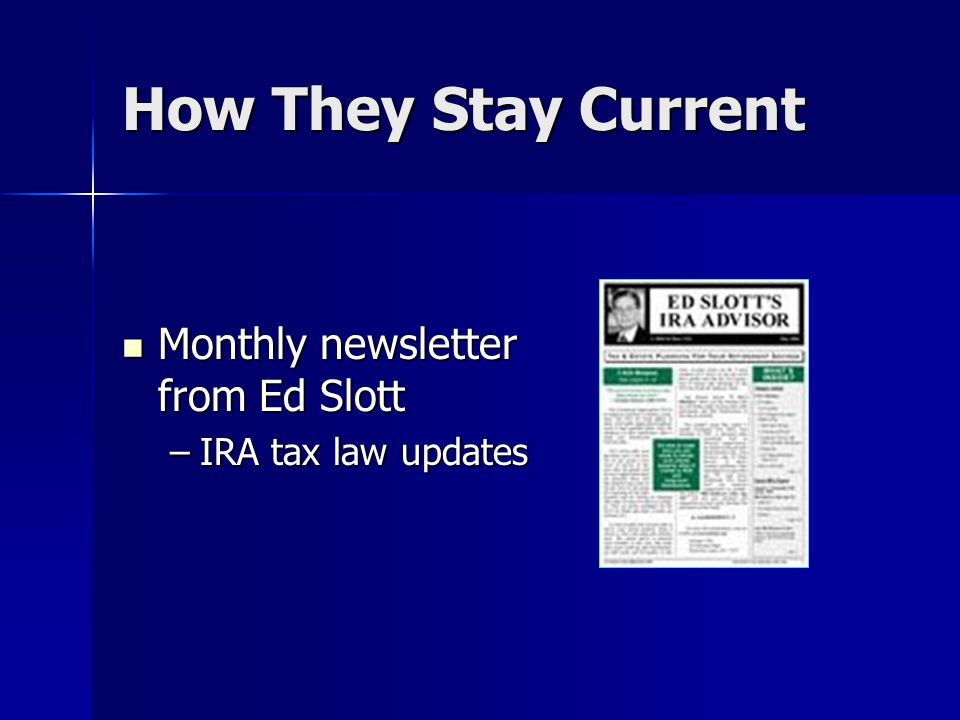 How They Stay Current Monthly newsletter from Ed Slott Monthly newsletter from Ed Slott –IRA tax law updates