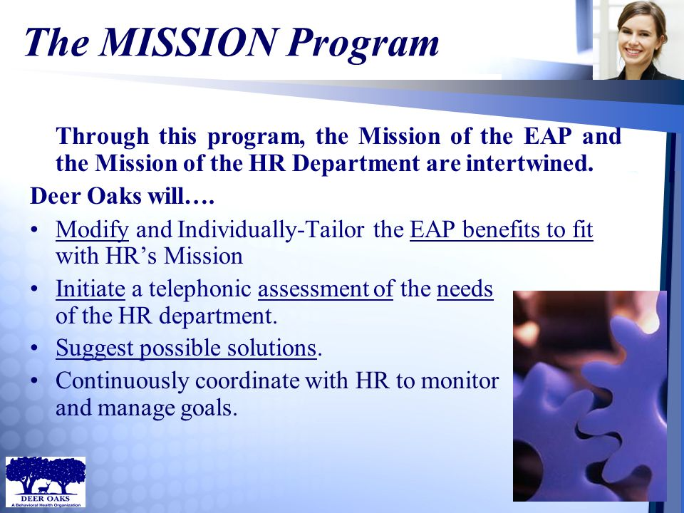 The MISSION Program Through this program, the Mission of the EAP and the Mission of the HR Department are intertwined. Deer Oaks will…. Modify and Ind