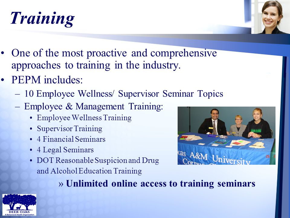 Training One of the most proactive and comprehensive approaches to training in the industry. PEPM includes: –10 Employee Wellness/ Supervisor Seminar