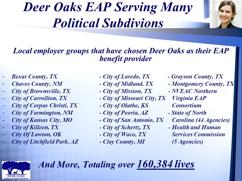 Deer Oaks EAP Serving Many Political Subdivions Local employer groups that have chosen Deer Oaks as their EAP benefit provider -Bexar County, TX- City